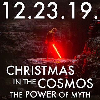12.23.19. Christmas in the Cosmos: The Power of Myth