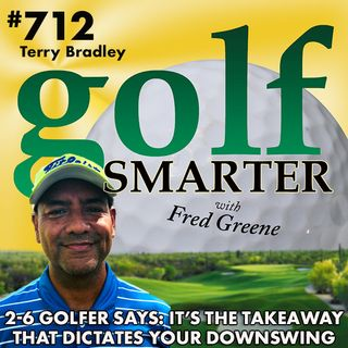 It's The Takeaway That Dictates Your Downswing. More on the 2-6 Golfer with Terry Bradley