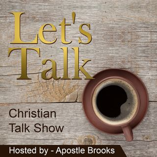 Let's Talk with Apostle Monica Brooks & Guest Emmanuel Barbee