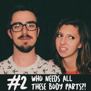 #2 | Who Needs All These Body Parts?!