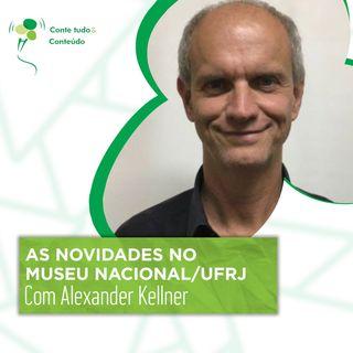 Episódio 47 - As Novidades no Museu Nacional - Alexander Kellner em entrevista a Márcio Martins