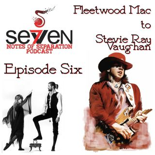 Episode Six - Fleetwood Mac to Stevie Ray Vaughan