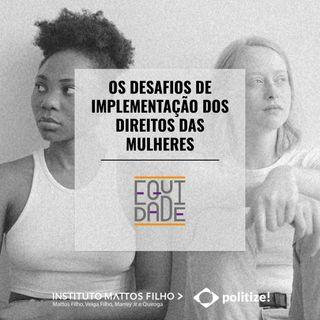 #13 - Os desafios de implementação dos direitos das mulheres