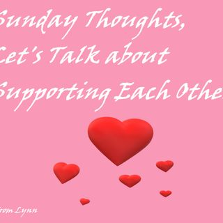 Sunday Thoughts, Let's Support Each Other