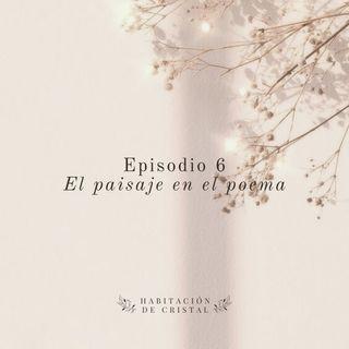 Episodio 6: El paisaje en el poema