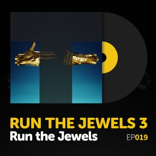 "Episode 019: Run the Jewels's ""Run the Jewels 3"""