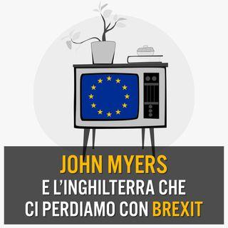 Episodio 11 - John Myers e l'Inghilterra che ci perdiamo con Brexit