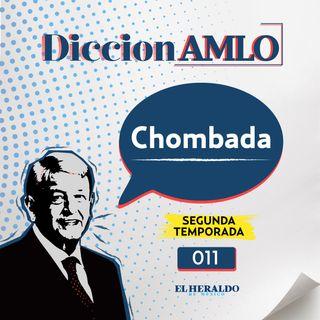 Chombada | DiccionAMLO: palabras y modismos tabasqueños del presidente
