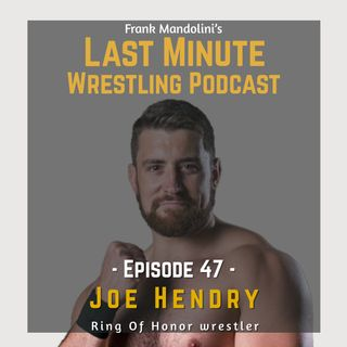 Ep. 47: Joe Hendry on his career, match against Kurt Angle and ROH future