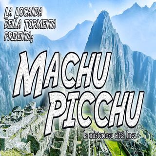 Podcast Storia - Machu Pichu