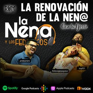 "La Nena y Los Federicos - EP007 ""LA RENOVACION DE LA NEN@... FT LA YESSI"""