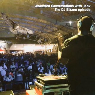 Awkward Conversations with Jank: The DJ Bizzon episode