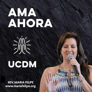 [CHARLA] Ama Ahora - UCDM - Maria Felipe
