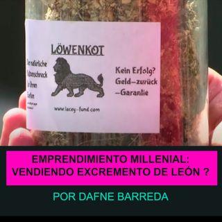 Emprendimiento #Millenial : ¿Vendiendo excremento de León?