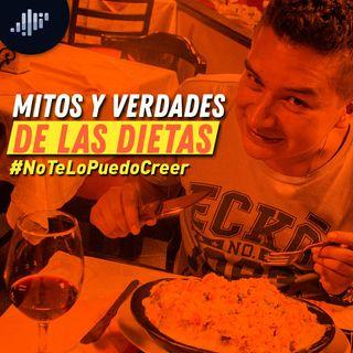 Mitos y verdades de las dietas #NoTeLoPuedoCreer