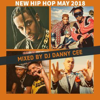 New Hip Hop May 2018 - DJ Danny Cee