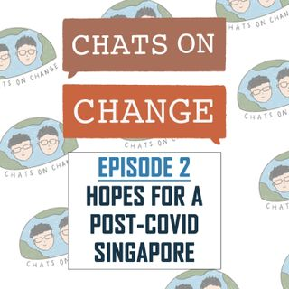 Episode 2: Hopes For A Post-COVID Singapore