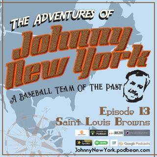 Episode 13- A Team Of The Past, the St. Louis Browns