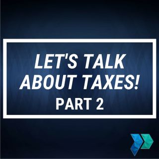Let's Talk About Taxes! Part 2 [Episode 24]