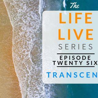 Life Live Episode 26 - Transcend   Suicide, Depression & Life Lessons