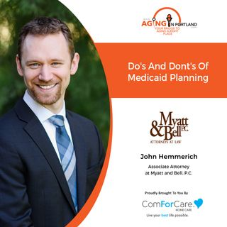 4/14/21: John Hemmerich, Attorney at Law from Myatt & Bell, P.C.| Do's & Don'ts of Medicaid Planning | Aging in Portland with Mark Turnbull