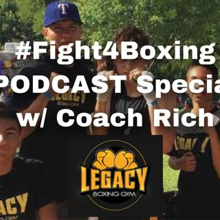 #Fight4Boxing PODCAST Special [#4 ] w/ Coach Rich of Legacy Boxing Gym