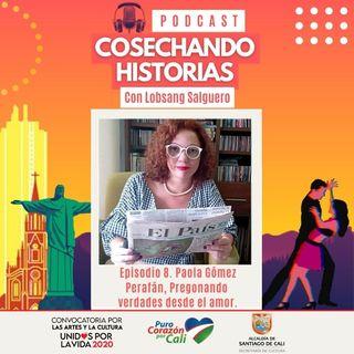 Episodio 8 Paola Gómez Perafán.  Pregonando verdades desde el amor.