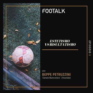 Ep. 6 - Estetismo vs Risultatismo con BEPPE PETRUZZINI (CANALE BIANCONERO) by Footalk