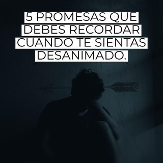 5 Promesas que Debes Recordarte Frente al Desanimo