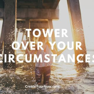 1643 Tower Over Your Circumstances