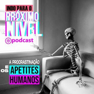 LIVE | PROCRASTINAÇÃO E OS APETITES HUMANOS