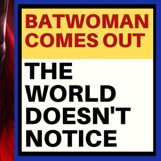 WORLD SHRUGS AT BRAVE AND STUNNING BATWOMAN REVEAL