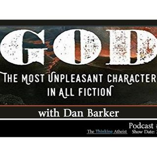God: The Most Unpleasant Character in All Fiction (with Dan Barker)