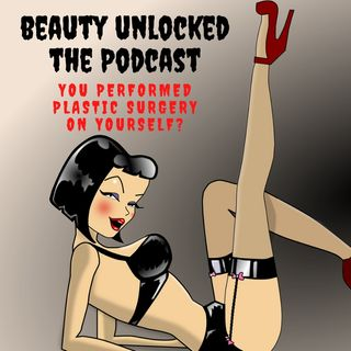 Beauty Unlocked Special October Episode: You performed plastic surgery on yourself?