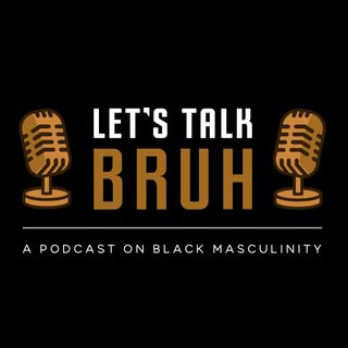 Let's Talk Bruh Teaser Episode