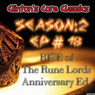 Clinton's Core Classics Season 2 EP.18 : Pathfinder's Rise Of The Rune Lords Anniversary Ed.