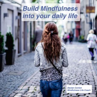 Build Mindfulness Into Your daily Life
