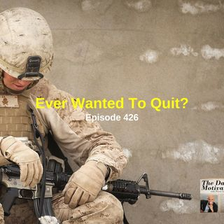 Ever Wanted To Quit? Episode #426