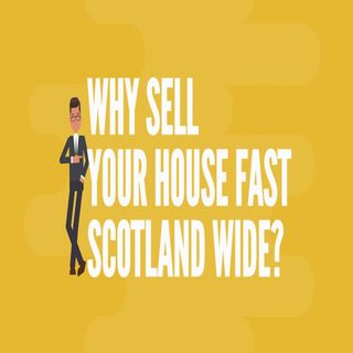 Why Sell House Fast Scotland Wide?