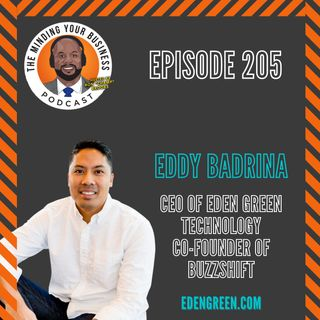 #205 - Eddy Badrina, CEO OF EDEN GREEN TECHNOLOGY & CO-FOUNDER OF BUZZSHIFT