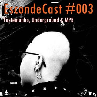 Esconde Cast 003 - TESTEMUNHO, UNDERGROUND & MPB