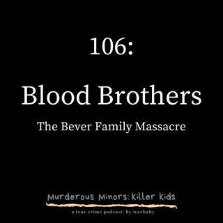Blood Brothers: The Bever Family Massacre (Robert Bever - Michael Bever)