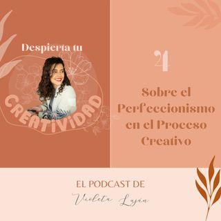 004 Sobre el Perfeccionismo en el Proceso Creativo