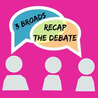 3 Broads Recap the Debate