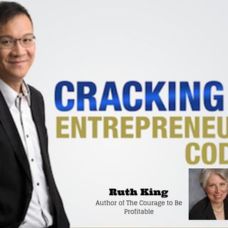 Episode 060 - Let Ruth King Explain How Entrepreneurs Can Have the Courage to be Profitable In Their Business (Part II)