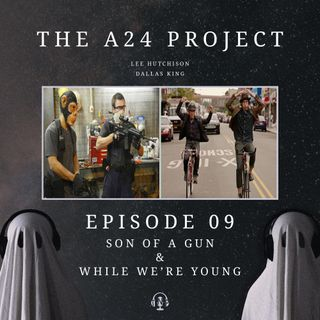 Episode 09 - Son Of A Gun & While We're Young