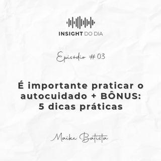 #03 - É importante praticar o autocuidado + BÔNUS: 05 dicas práticas