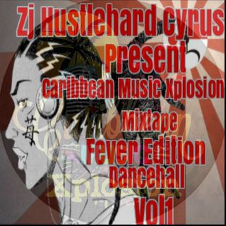 ZjHustlehard Presents.Caribbean_Music_Xplosion_Mixtape _Vol1 Dancehall Fever Editon 2017
