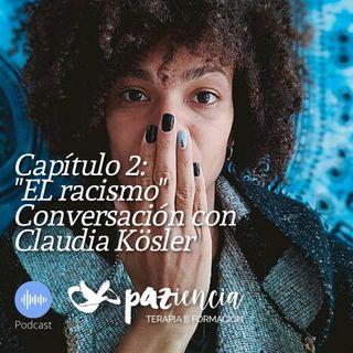 Capítulo 2: el racismo. Conversación con Claudia Kösler, psicosexóloga afrodescendiente