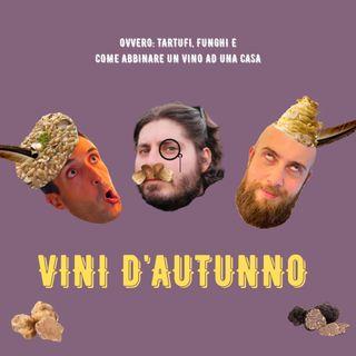 #27 - Vini d'autunno: Tartufisecchi, Funghi e abbinare un Vino ad una Casa con Matteo